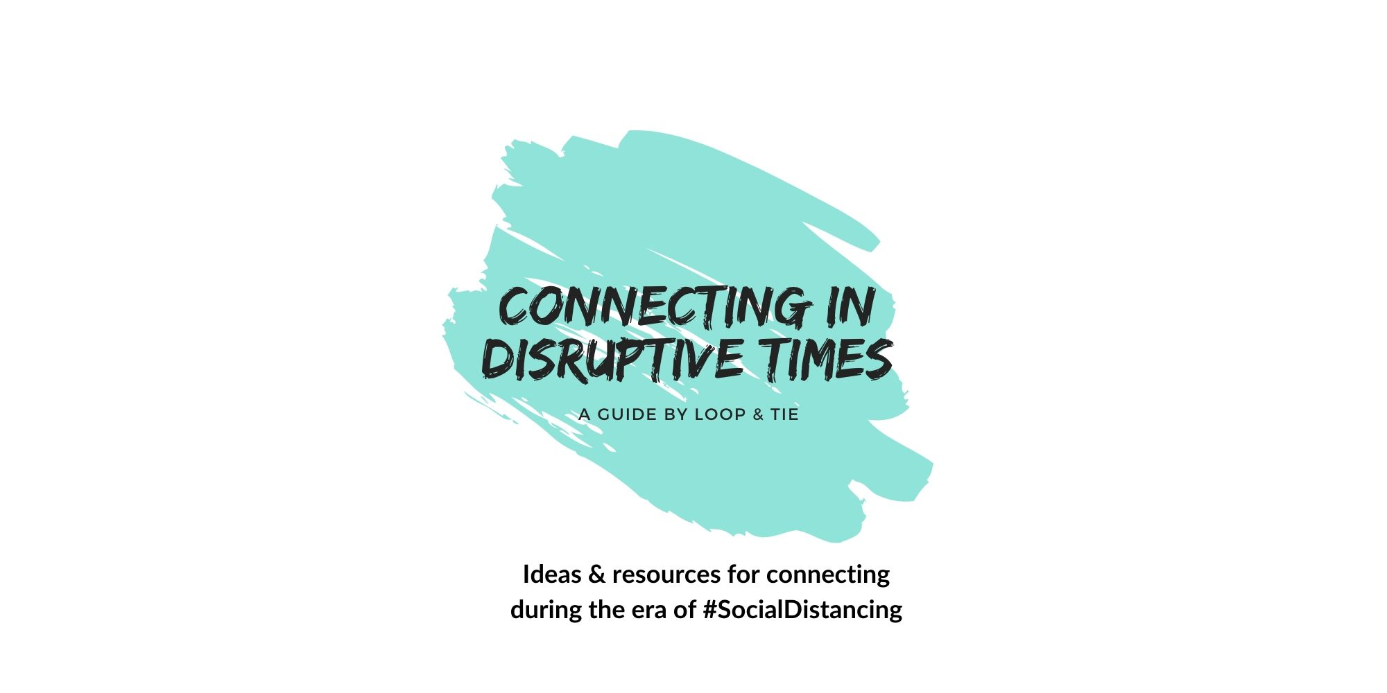 connecting in disruptive times loop and tie